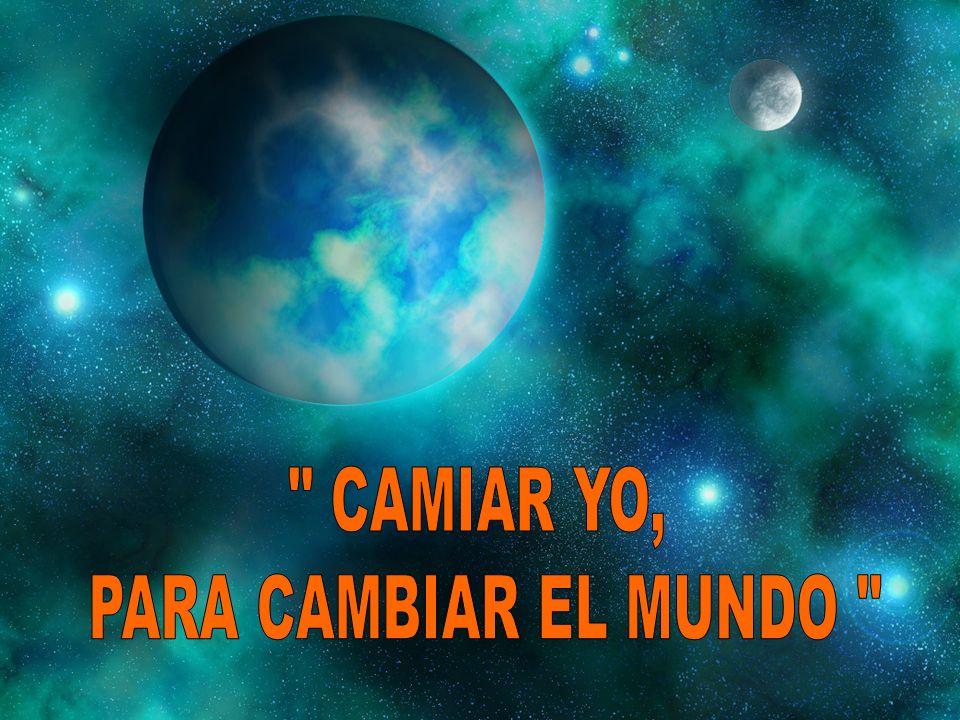 CAMIAR YO, PARA CAMBIAR EL MUNDO
