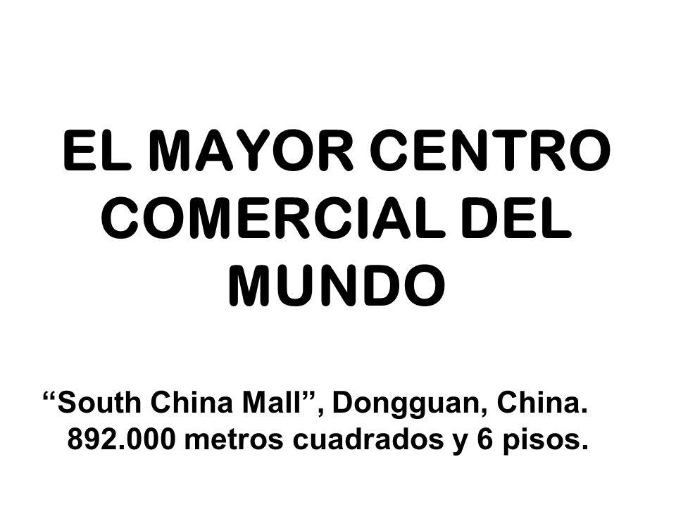 EL MAYOR CENTRO COMERCIAL DEL MUNDO