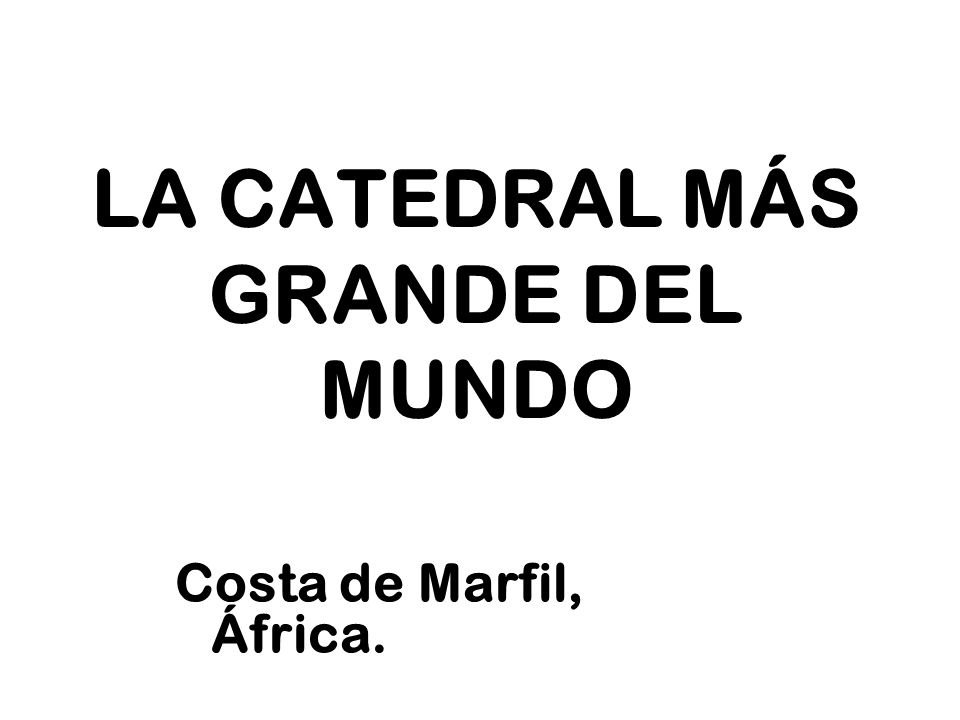 LA CATEDRAL MÁS GRANDE DEL MUNDO