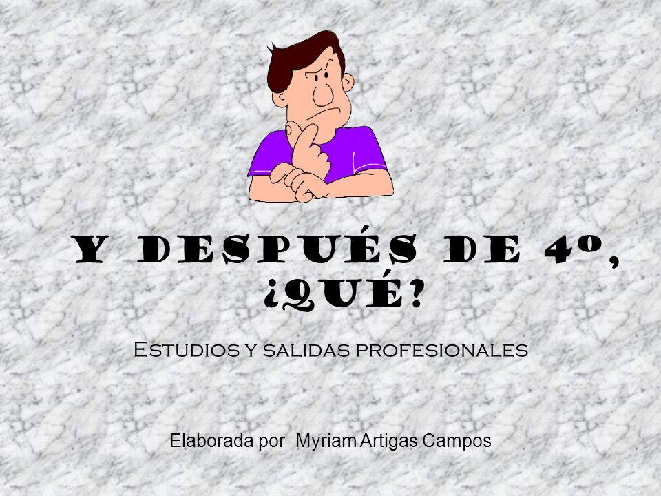 Estudios y salidas profesionales Elaborada por Myriam Artigas Campos