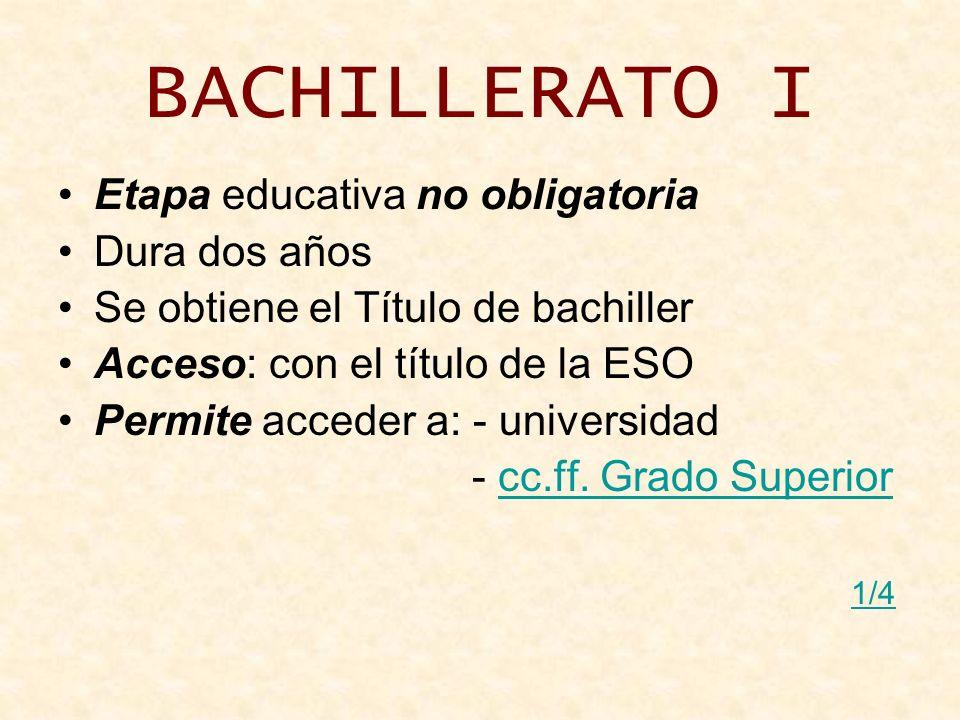 BACHILLERATO I Etapa educativa no obligatoria Dura dos años