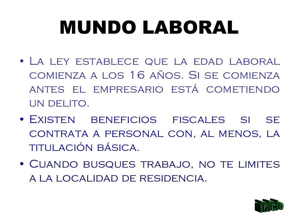 MUNDO LABORAL La ley establece que la edad laboral comienza a los 16 años. Si se comienza antes el empresario está cometiendo un delito.