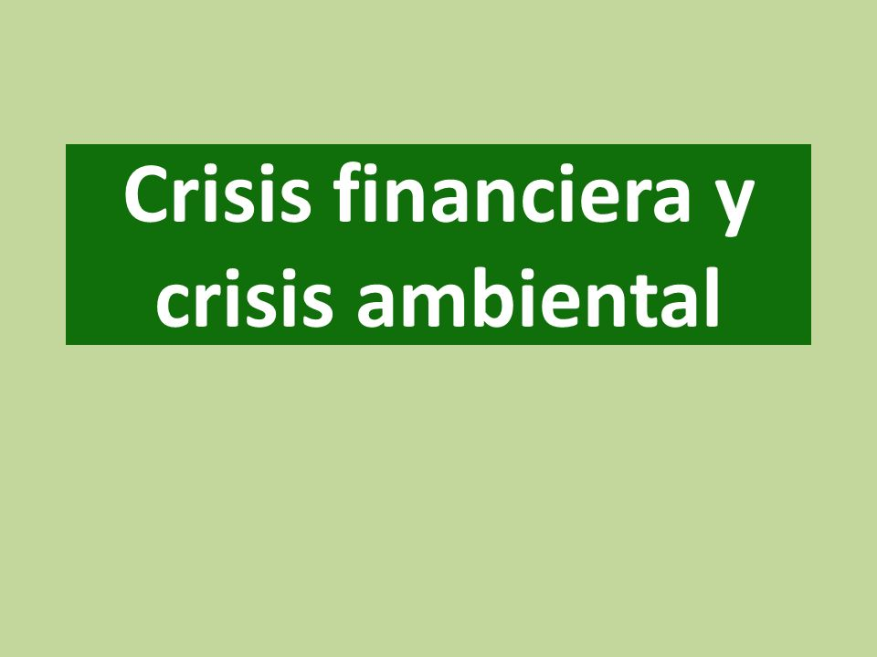 Crisis financiera y crisis ambiental
