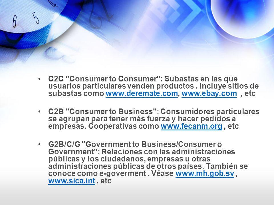 C2C Consumer to Consumer : Subastas en las que usuarios particulares venden productos . Incluye sitios de subastas como www.deremate.com, www.ebay.com , etc