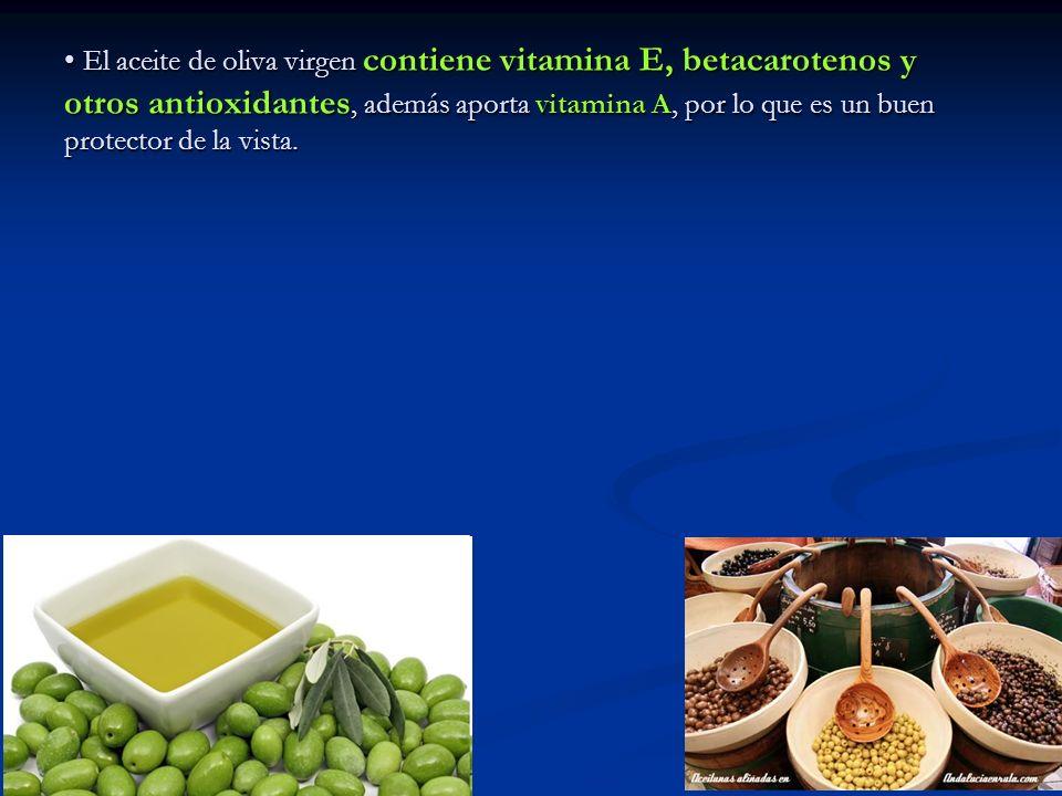 El aceite de oliva virgen contiene vitamina E, betacarotenos y otros antioxidantes, además aporta vitamina A, por lo que es un buen protector de la vista.