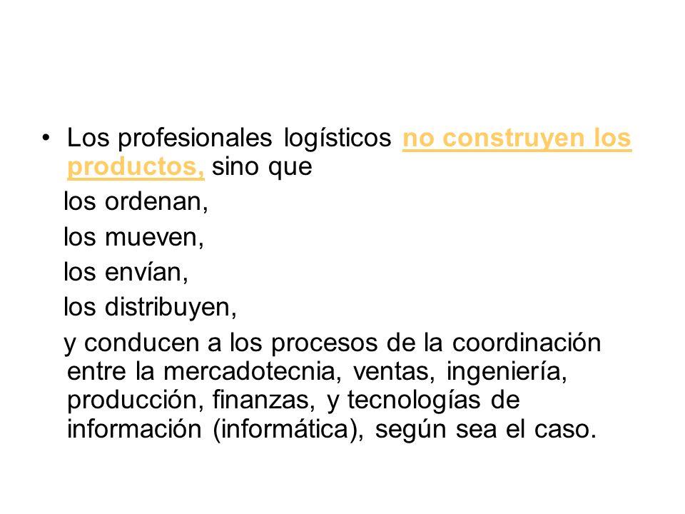 Los profesionales logísticos no construyen los productos, sino que