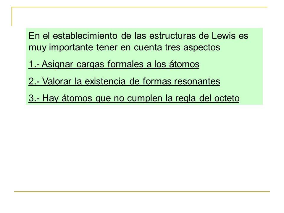 En el establecimiento de las estructuras de Lewis es muy importante tener en cuenta tres aspectos