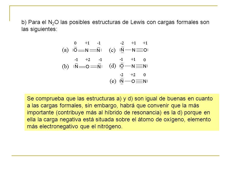 b) Para el N2O las posibles estructuras de Lewis con cargas formales son las siguientes: