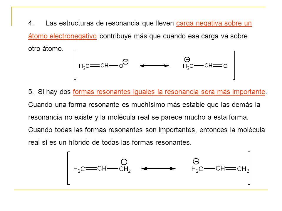 4. Las estructuras de resonancia que lleven carga negativa sobre un átomo electronegativo contribuye más que cuando esa carga va sobre otro átomo.