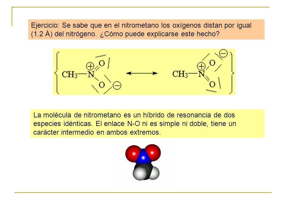 Ejercicio: Se sabe que en el nitrometano los oxígenos distan por igual (1.2 Å) del nitrógeno. ¿Cómo puede explicarse este hecho