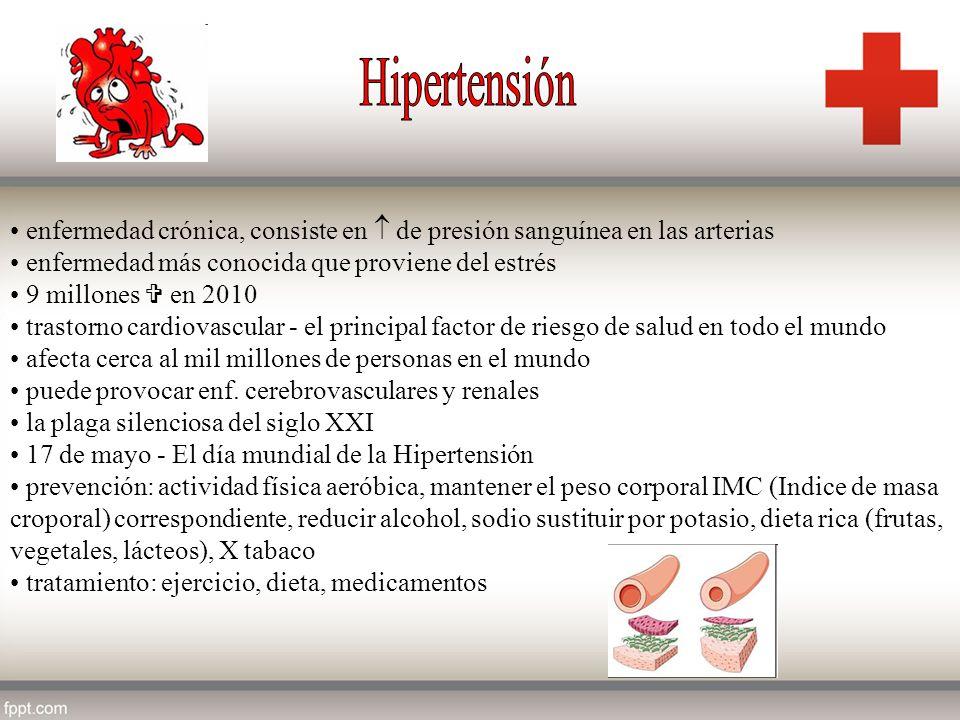 Hipertensión enfermedad crónica, consiste en  de presión sanguínea en las arterias. enfermedad más conocida que proviene del estrés.