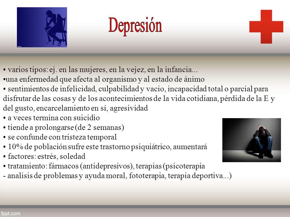 Depresión varios tipos: ej. en las mujeres, en la vejez, en la infancia... una enfermedad que afecta al organismo y al estado de ánimo.