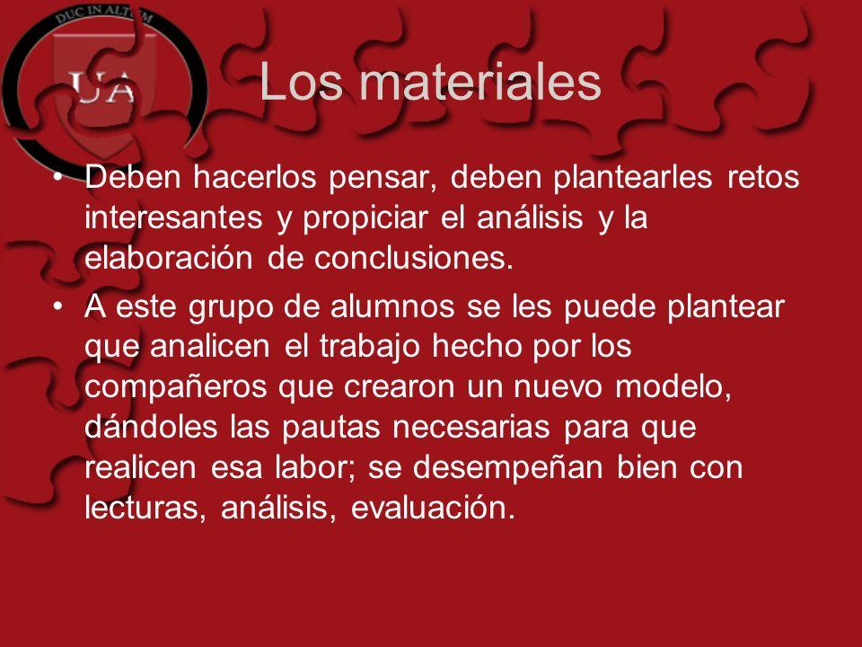 Los materiales Deben hacerlos pensar, deben plantearles retos interesantes y propiciar el análisis y la elaboración de conclusiones.
