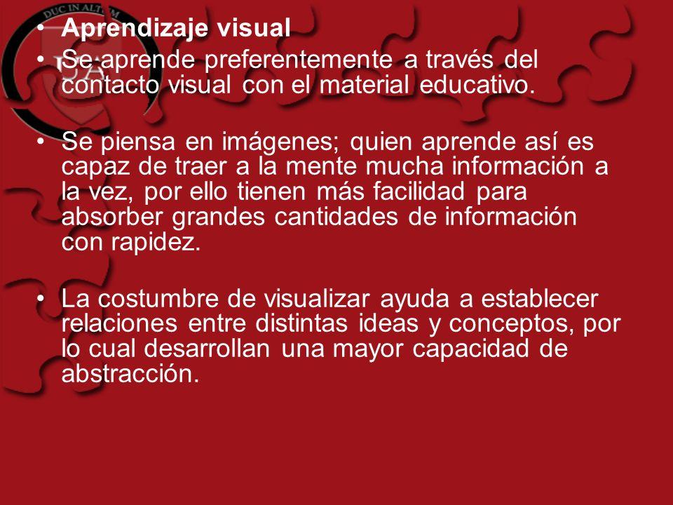 Aprendizaje visual Se aprende preferentemente a través del contacto visual con el material educativo.
