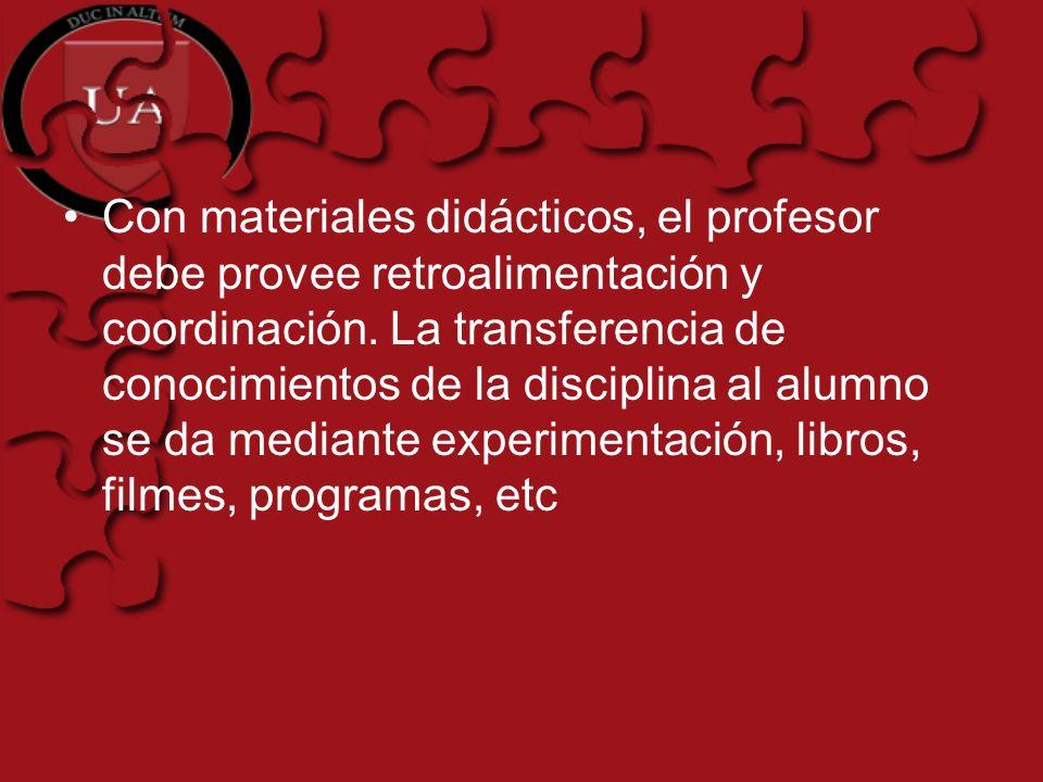 Con materiales didácticos, el profesor debe provee retroalimentación y coordinación.