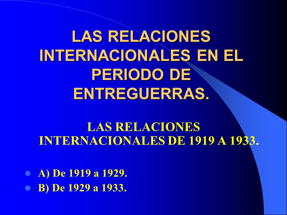 LAS RELACIONES INTERNACIONALES EN EL PERIODO DE ENTREGUERRAS.