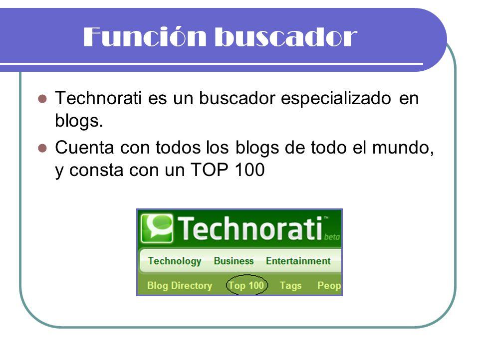 Función buscador Technorati es un buscador especializado en blogs.