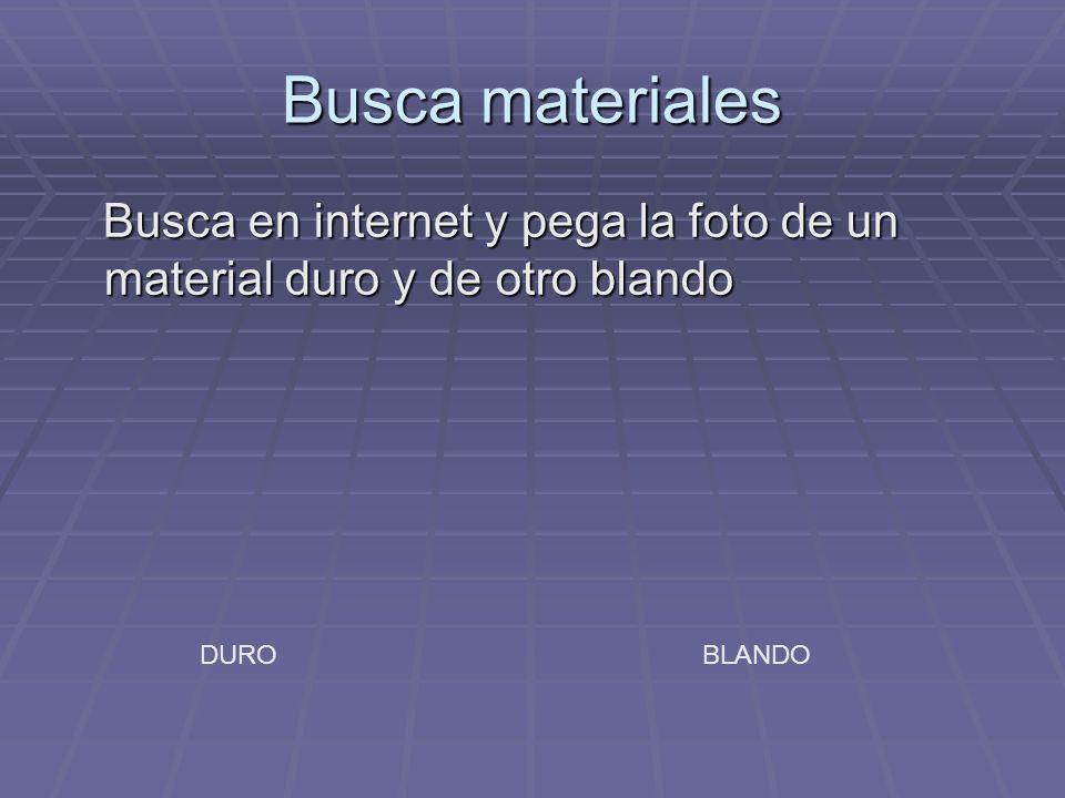 Busca materiales Busca en internet y pega la foto de un material duro y de otro blando DURO BLANDO