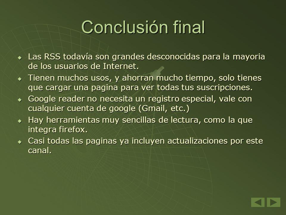 Conclusión finalLas RSS todavía son grandes desconocidas para la mayoria de los usuarios de Internet.