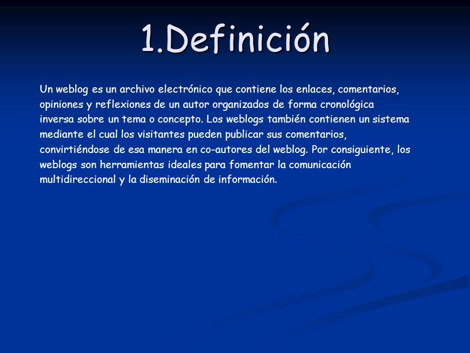 1.Definición Un weblog es un archivo electrónico que contiene los enlaces, comentarios,