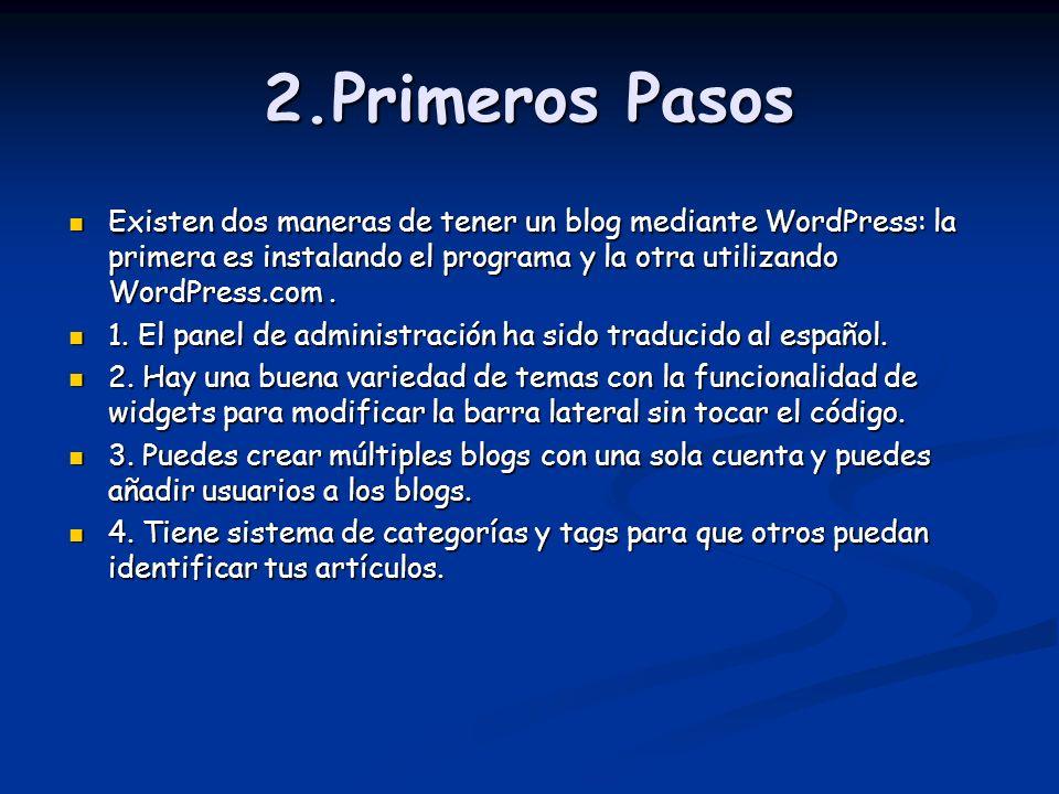 2.Primeros Pasos Existen dos maneras de tener un blog mediante WordPress: la primera es instalando el programa y la otra utilizando WordPress.com .