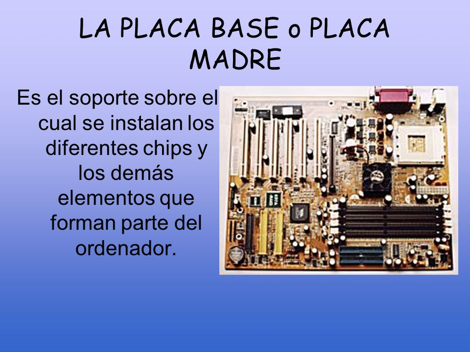 LA PLACA BASE o PLACA MADRE