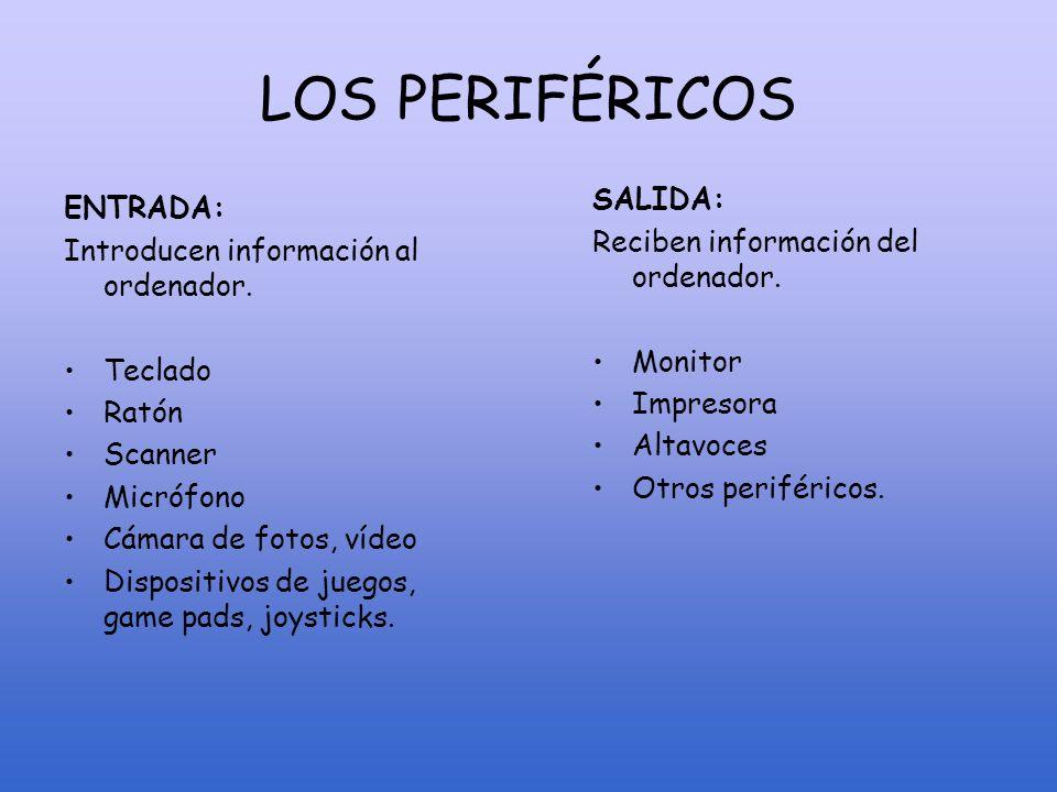 LOS PERIFÉRICOS SALIDA: ENTRADA: Reciben información del ordenador.