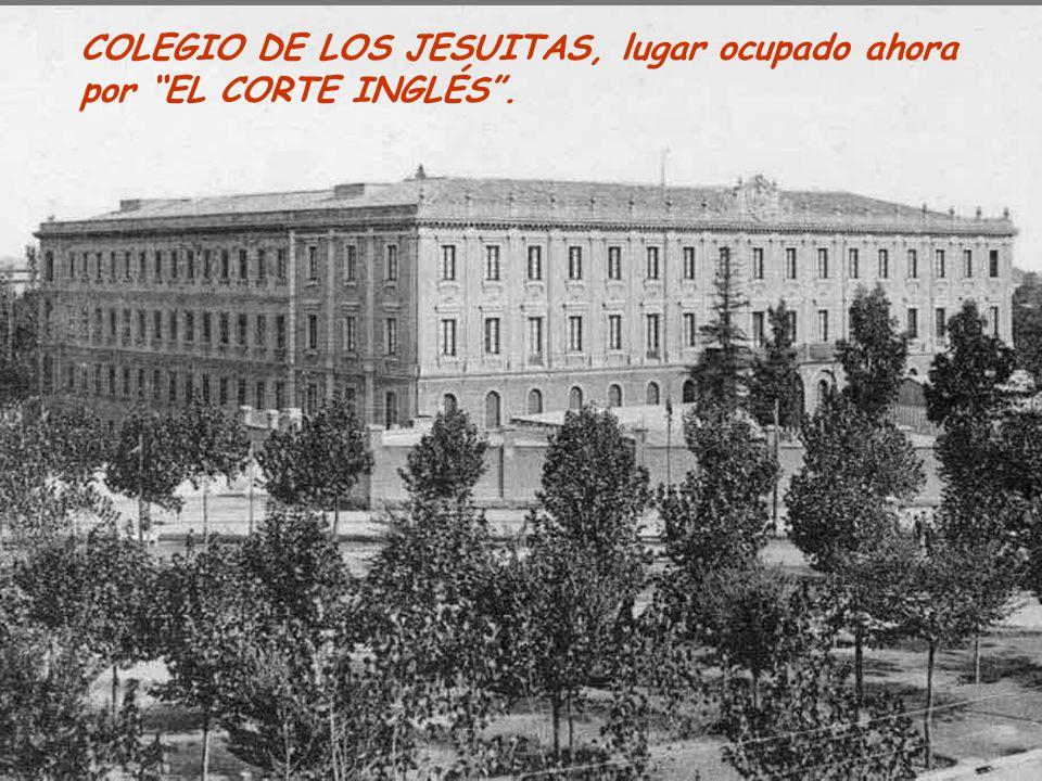 COLEGIO DE LOS JESUITAS, lugar ocupado ahora por EL CORTE INGLÉS .