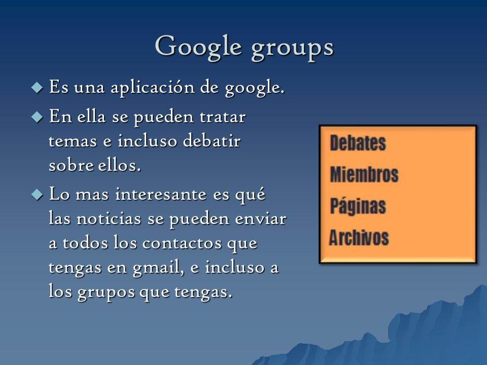 Google groups Es una aplicación de google.