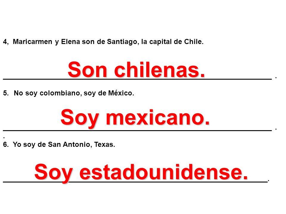 Son chilenas. Soy mexicano. Soy estadounidense.
