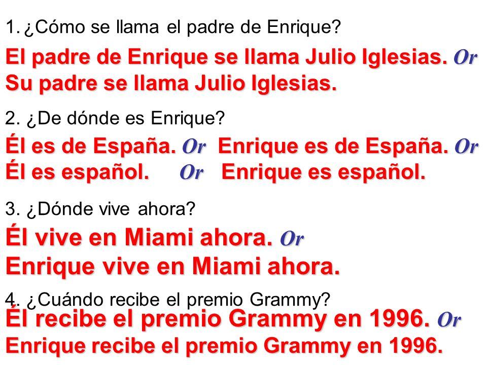 Él vive en Miami ahora. Or Enrique vive en Miami ahora.