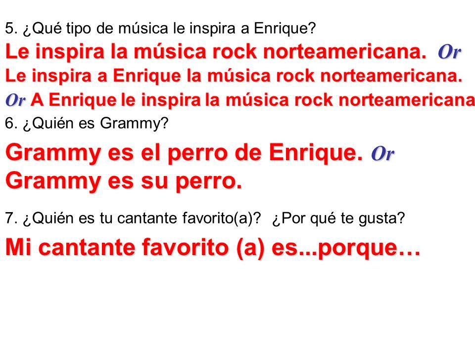 Grammy es el perro de Enrique. Or Grammy es su perro.