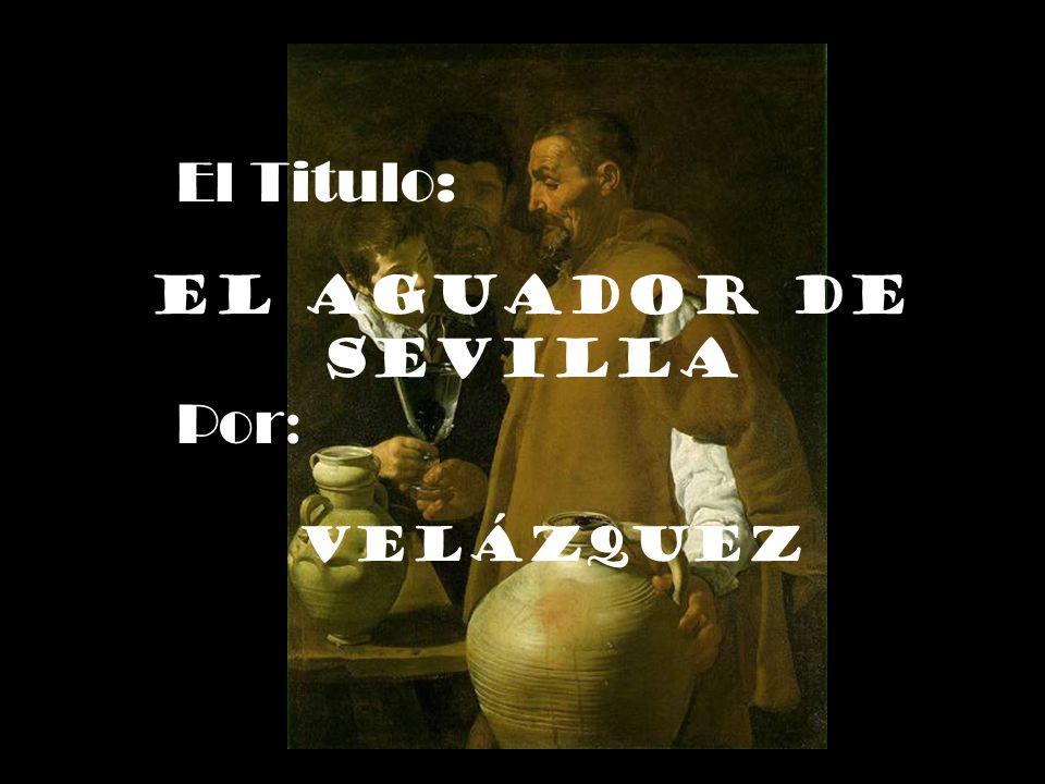 El Titulo: El Aguador de Sevilla Por: Velázquez