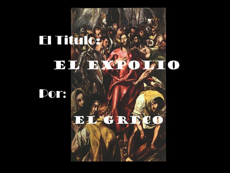 El Titulo: El Expolio Por: El Greco