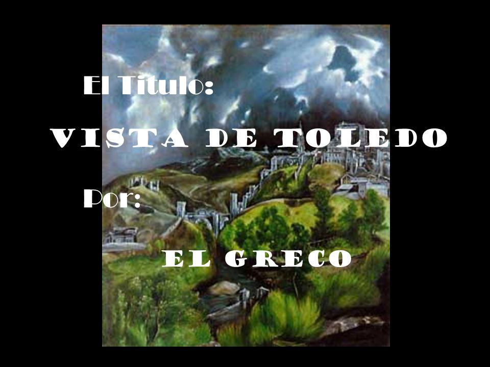 El Titulo: Vista de Toledo Por: El Greco