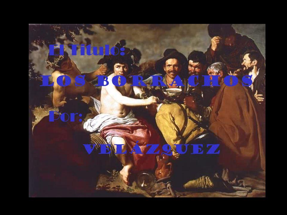 El Titulo: Los Borrachos Por: Velázquez