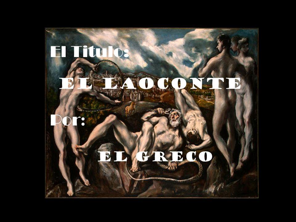 El Titulo: El Laoconte Por: El Greco