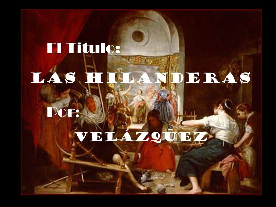 El Titulo: Las Hilanderas Por: Velázquez