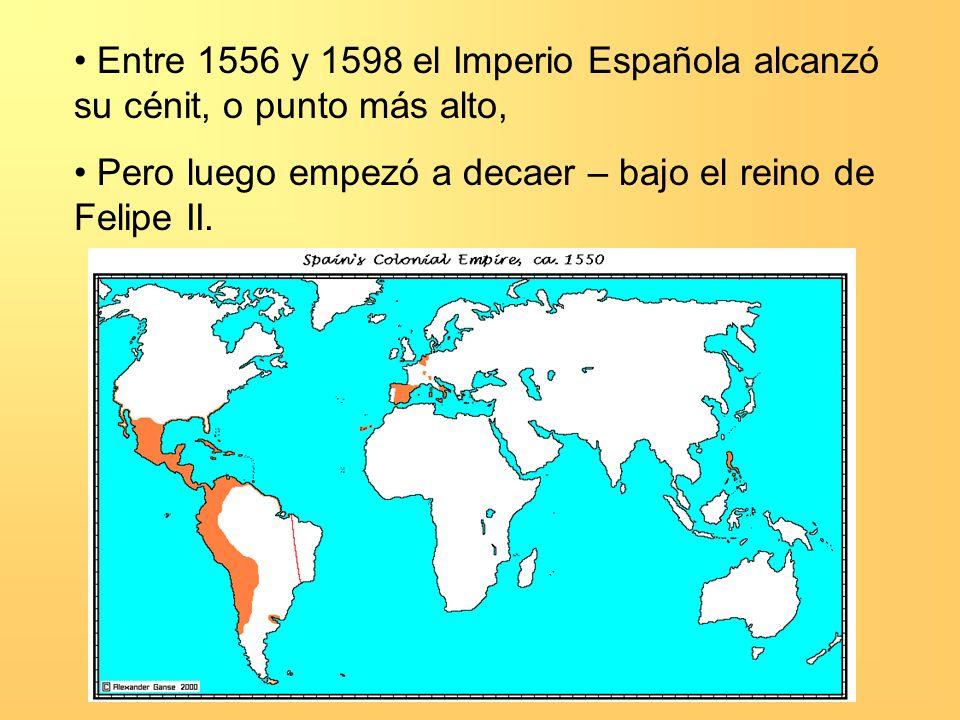 Entre 1556 y 1598 el Imperio Española alcanzó su cénit, o punto más alto,