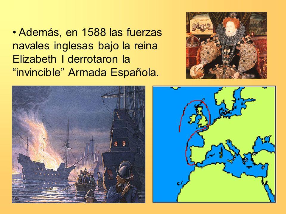 Además, en 1588 las fuerzas navales inglesas bajo la reina Elizabeth I derrotaron la invincible Armada Española.