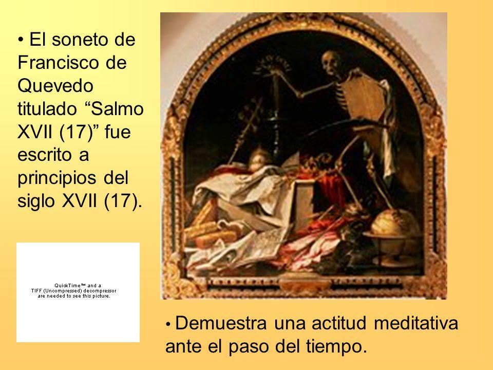 El soneto de Francisco de Quevedo titulado Salmo XVII (17) fue escrito a principios del siglo XVII (17).
