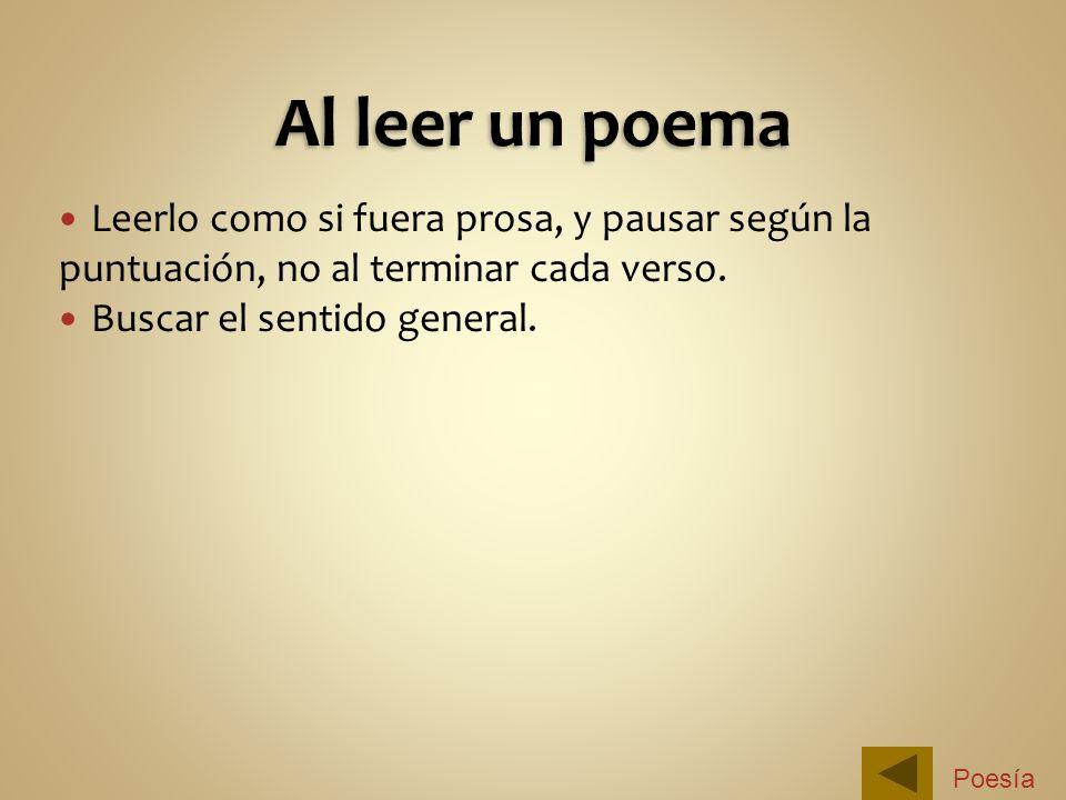 Al leer un poema Leerlo como si fuera prosa, y pausar según la puntuación, no al terminar cada verso.