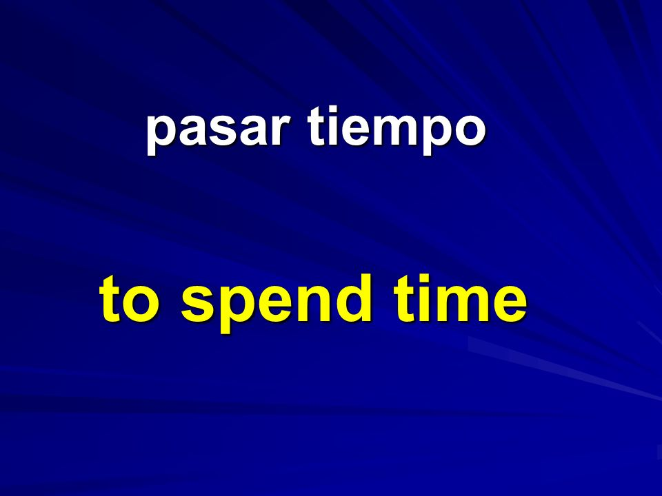 pasar tiempo to spend time