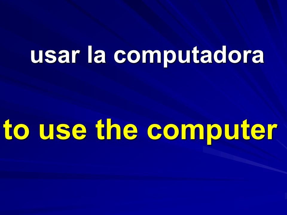 usar la computadora to use the computer