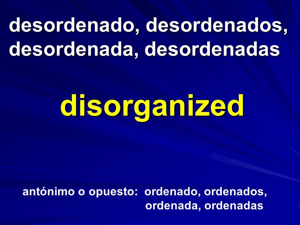 desordenado, desordenados, desordenada, desordenadas