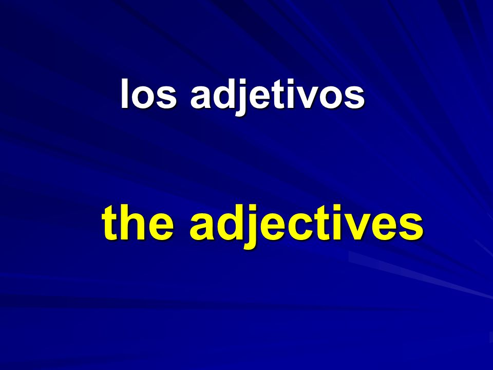 los adjetivos the adjectives