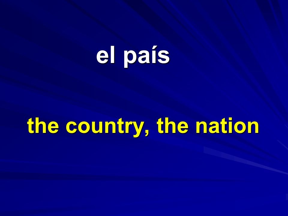 el país the country, the nation