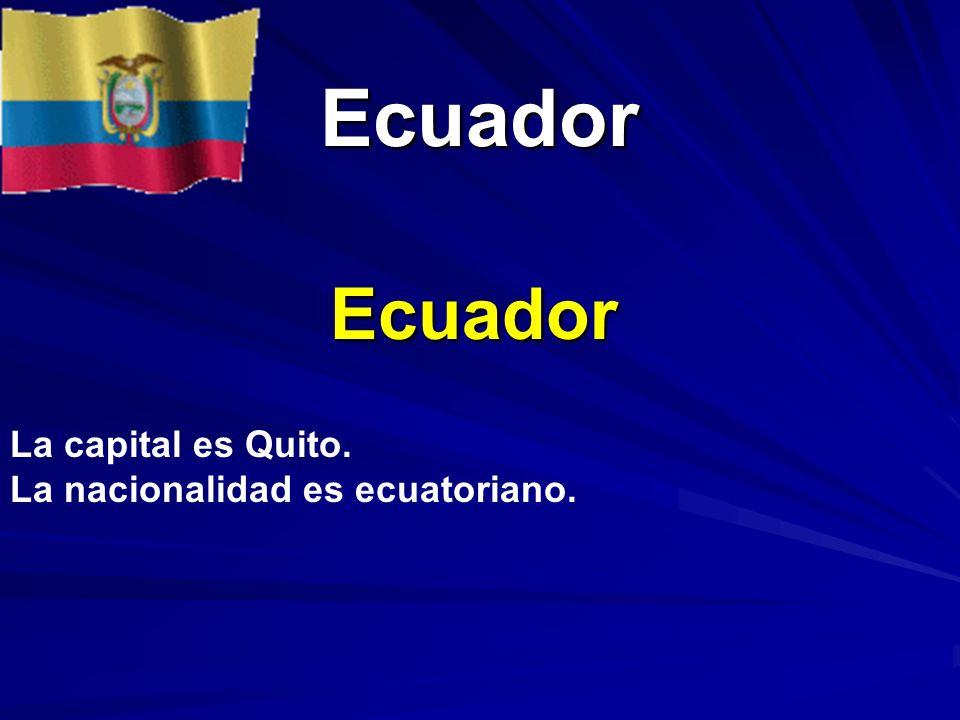Ecuador Ecuador La capital es Quito. La nacionalidad es ecuatoriano.