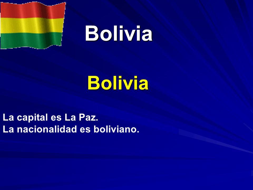 Bolivia Bolivia La capital es La Paz. La nacionalidad es boliviano.