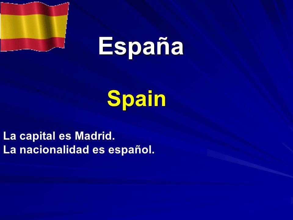 España Spain La capital es Madrid. La nacionalidad es español.